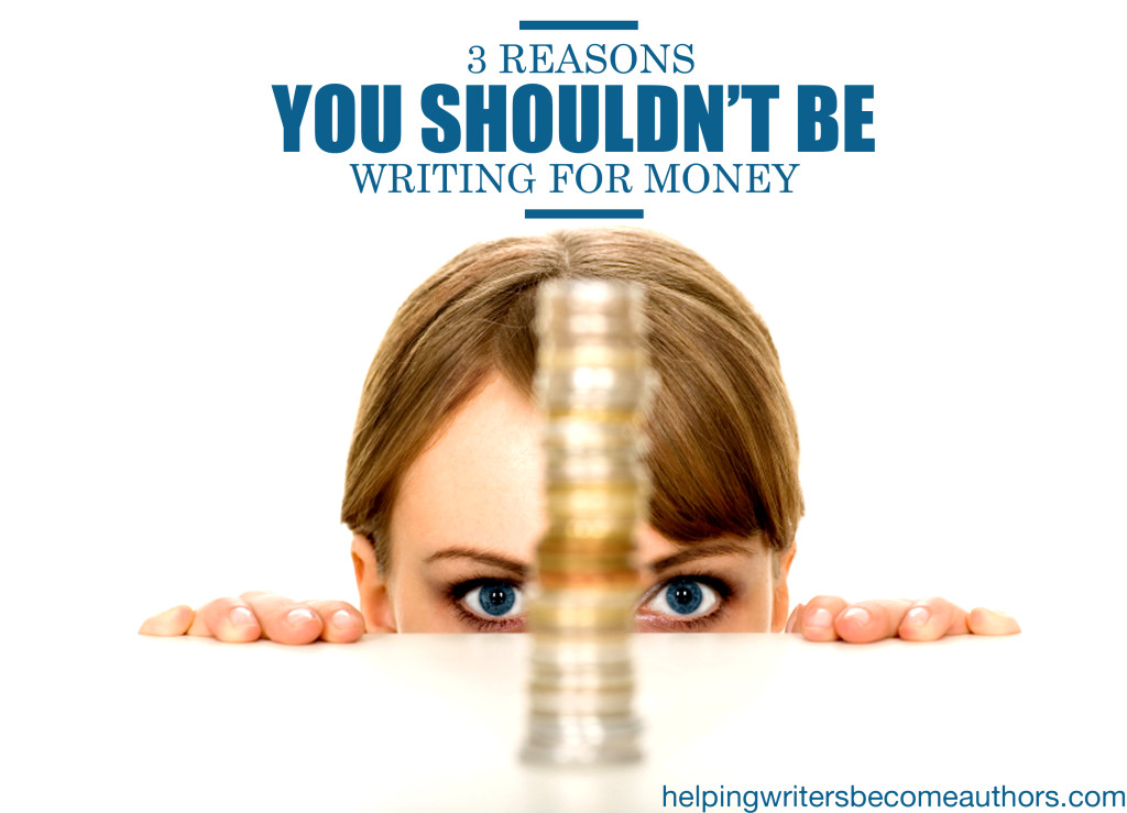 3 Reasons You Shouldn't Be Writing for Money