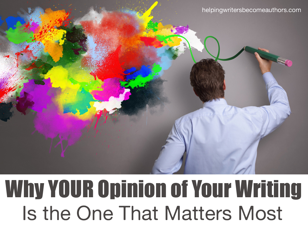 Why Your Opinion of Your Story Is the Only One That   Matters