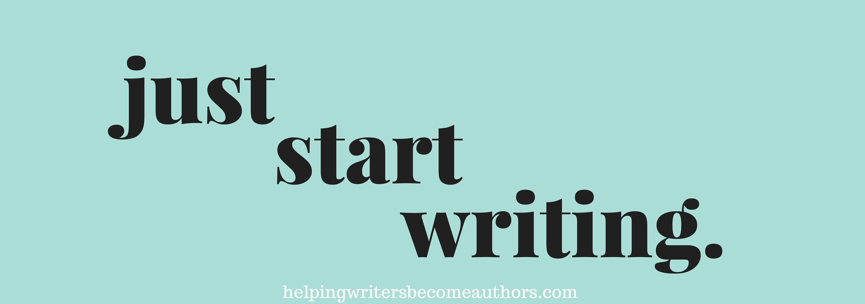 Just Start Writing.