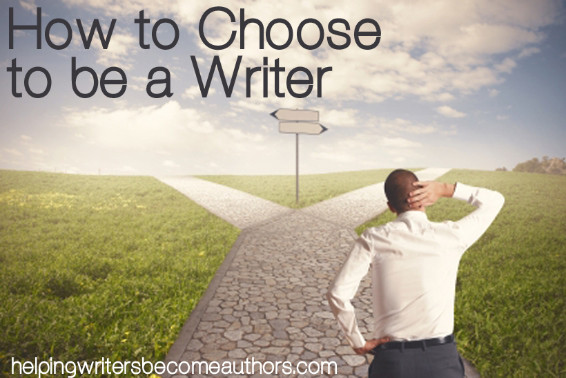 How to Choose to Be a Writer