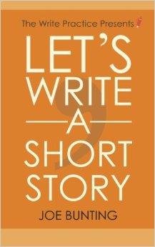Let's Write a Short Story Joe Bunting