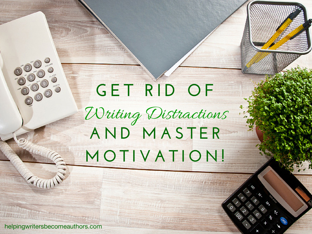 Get Rid of Writing Distractions and Master Motivation    Helping     Helping Writers Become Authors Get Rid of Writing Distractions and Master Motivation