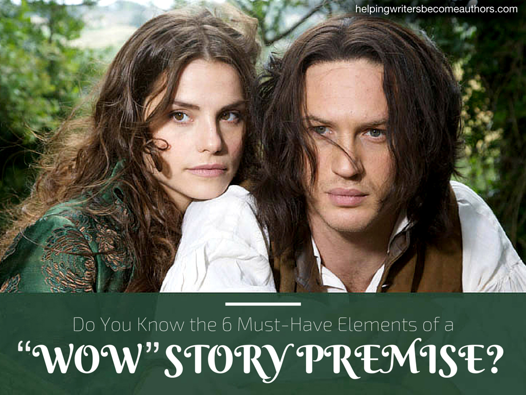 """Do You Know the 6 Must-Have Elements of a """"Wow"""" Story Premise?"""