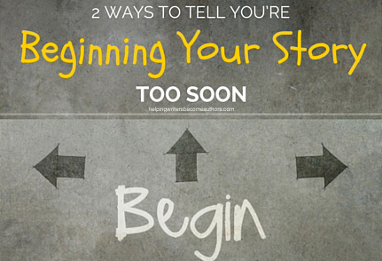 2 Ways to Tell You're Beginning Your Story Too Soon