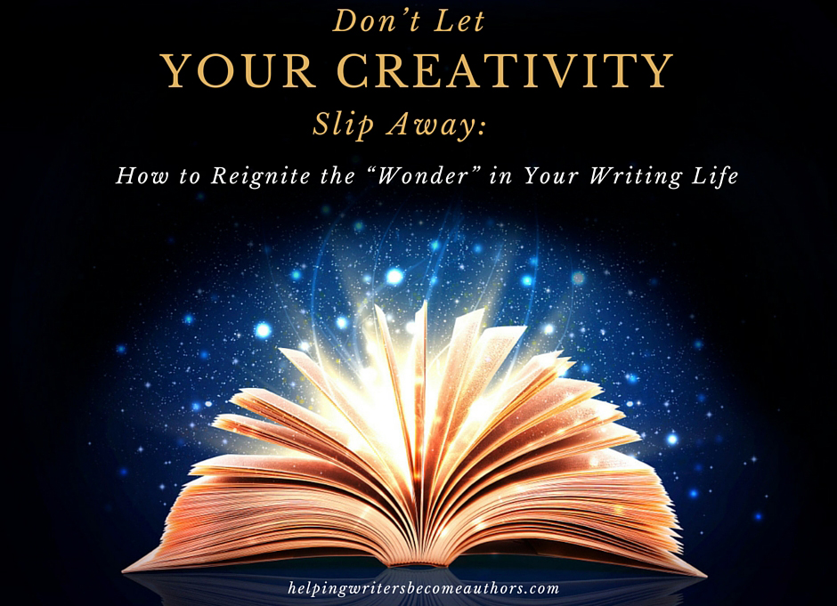 """Don't Let Your Creativity Slip Away: How to Reignite the """"Wonder"""" in Your Writing Life"""