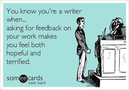 Asking for Feedback on Your Work Makes You Feel Both Hopeful and Terrified You Know You Are A Writer When