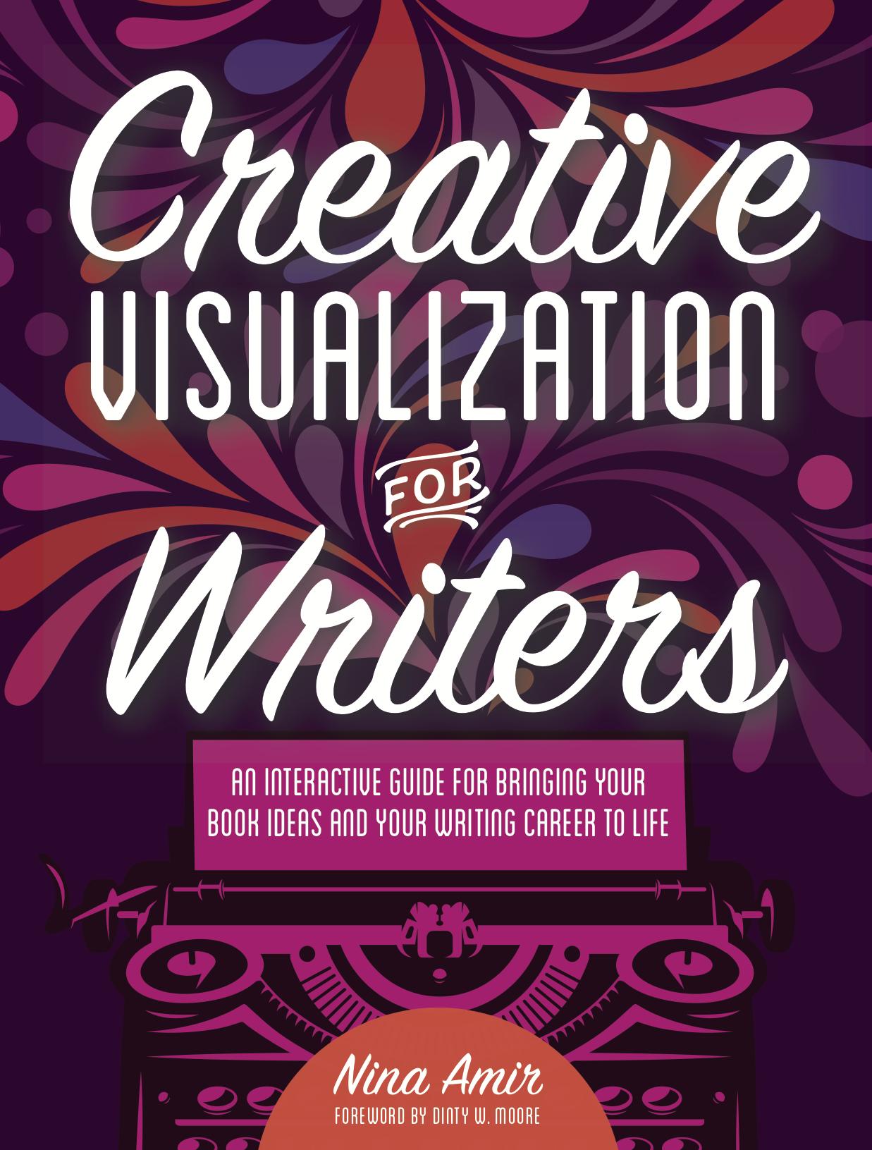 Creative Visualization for Writers Nina Amir