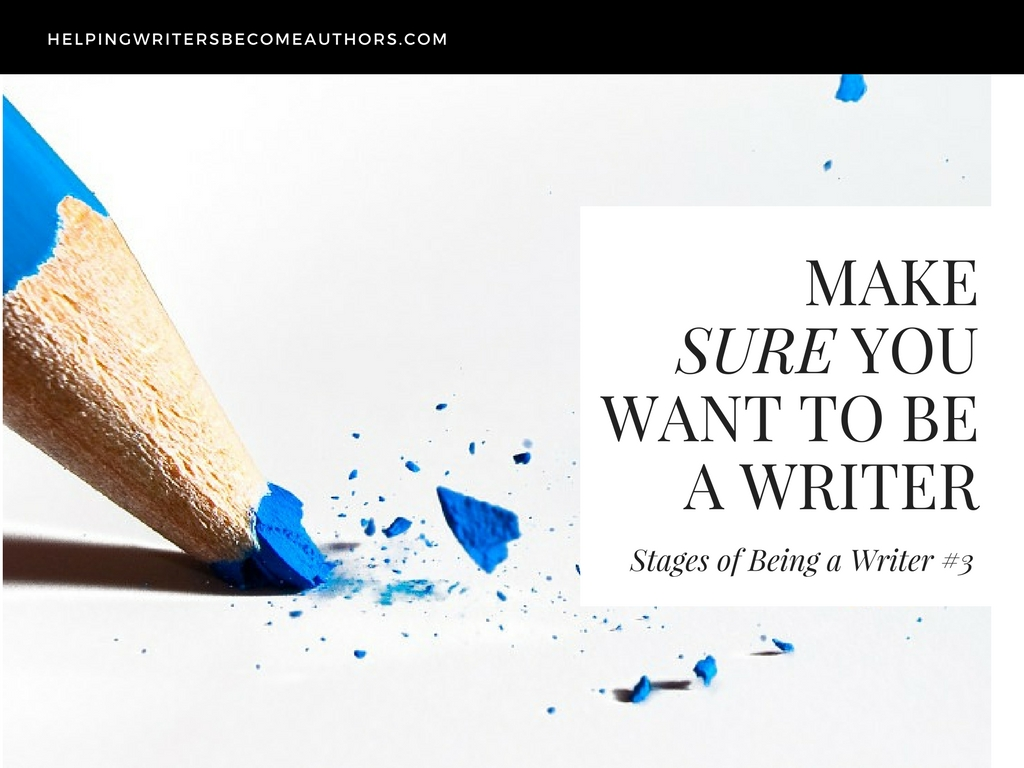 Stages of Being a Writer 3 Make Sure You Really Want to Be a Writer