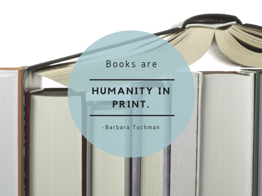 Books are humanity in print Barbara Tuchman