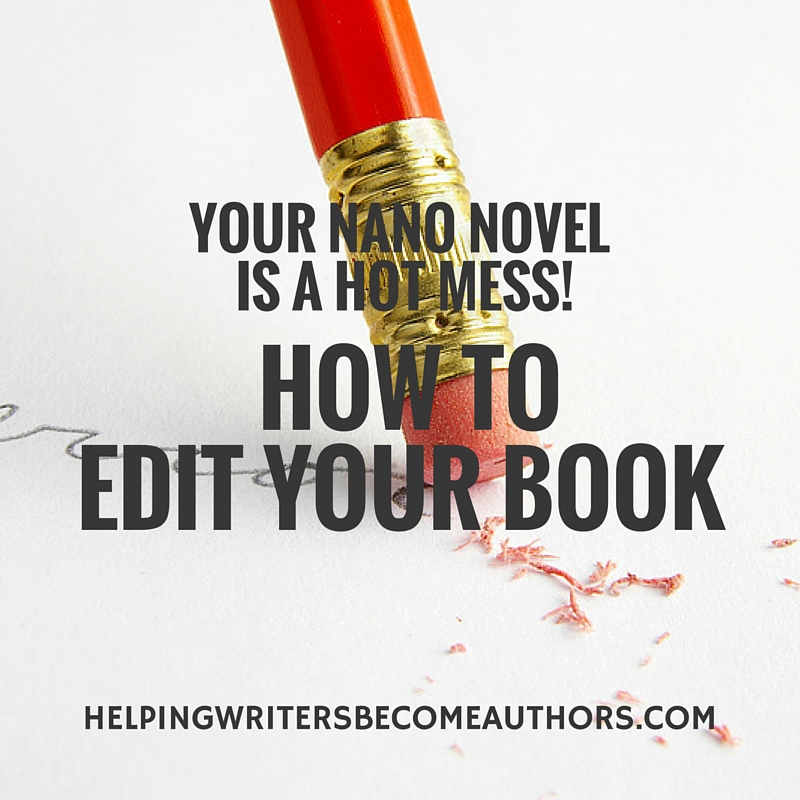 Your NaNo Novel Is a Hot Mess! How toEdit Your Book
