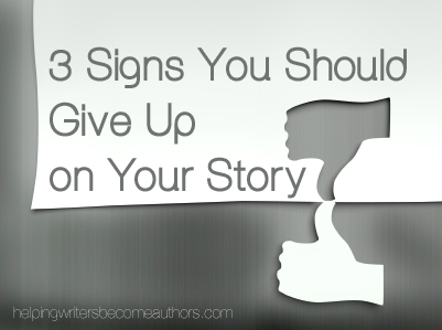 3 Signs You Should Give Up on Your Story