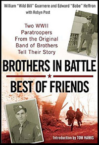 Brothers in Battle, Best of Friends by William Guarnere and Edward Heffron with Robin Post