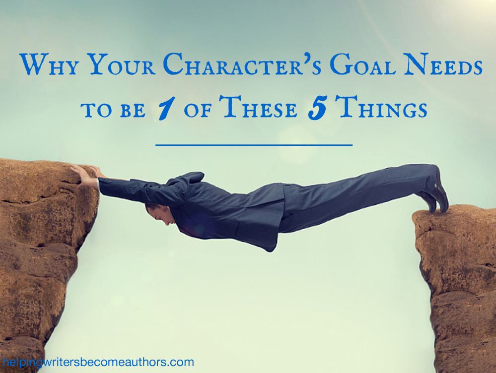 Why Your Character's Goal Needs to 1 of These 5 Things