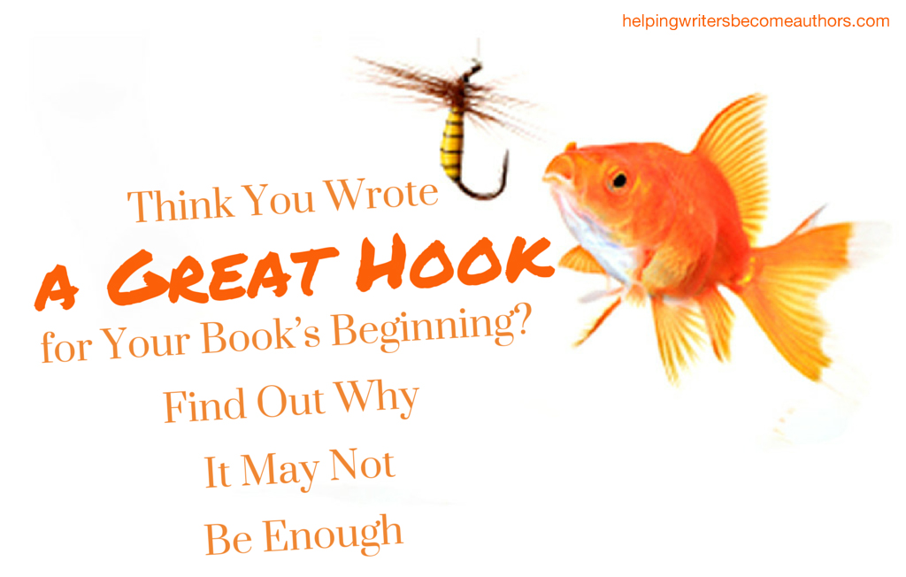 Think You Wrote a Great Hook for Your Book's Beginning? Find Out Why It May Not Be Enough