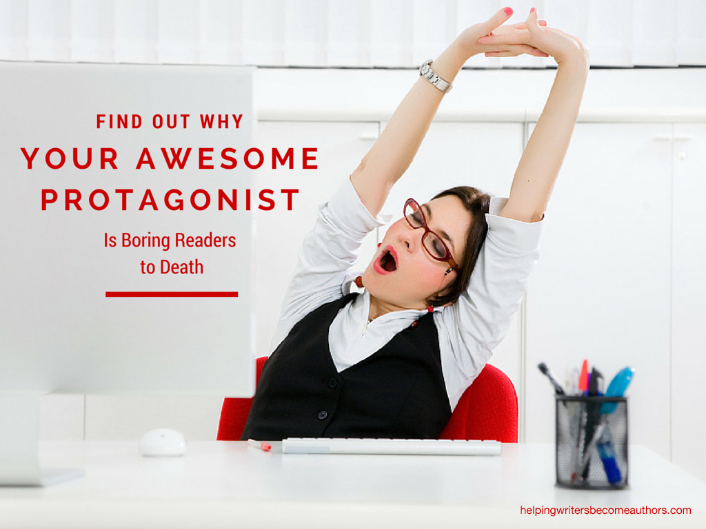 find out why your awesome protagonist is boring readers to death find out why your awesome protagonist is boring readers to death