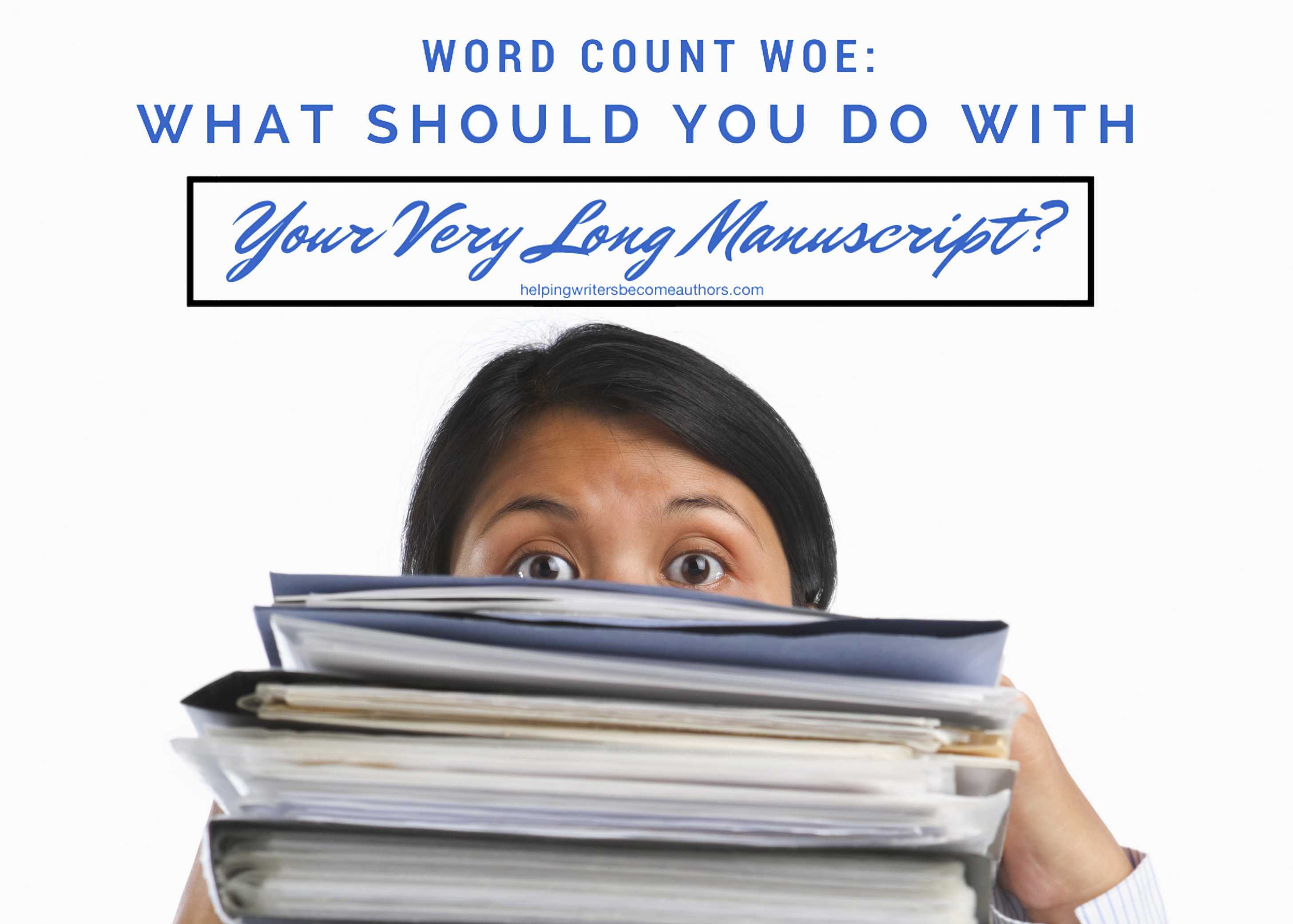 Word Count Woe: What Should You Do With Your Very Long Manuscript
