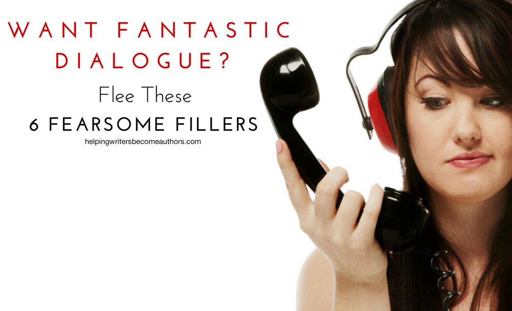 Want Fantastic Dialogue? Flee These 6 Fearsome Fillers