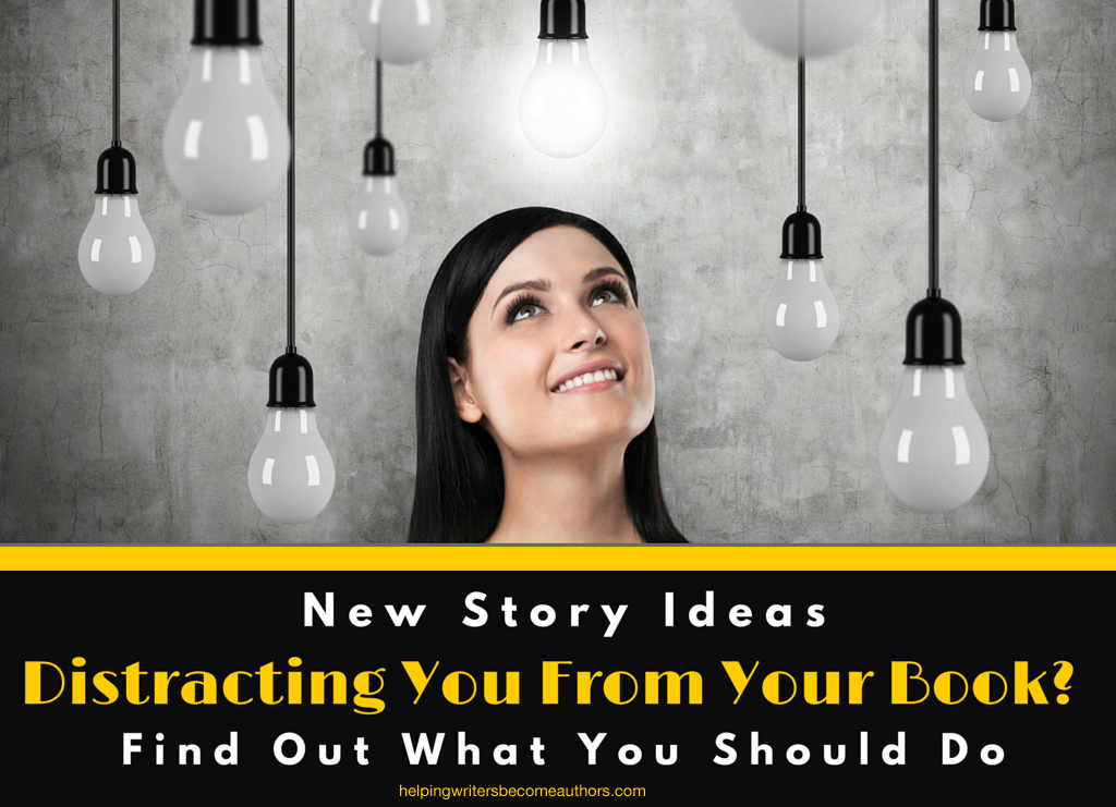 New Story Ideas Distracting You From Your Book? Find Out What You Should Do