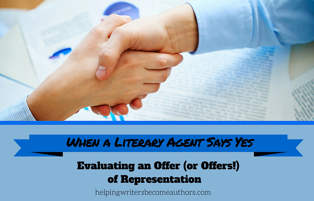 When a Literary Agent Says Yes: Evaluating an Offer (or Offers!) of Representation