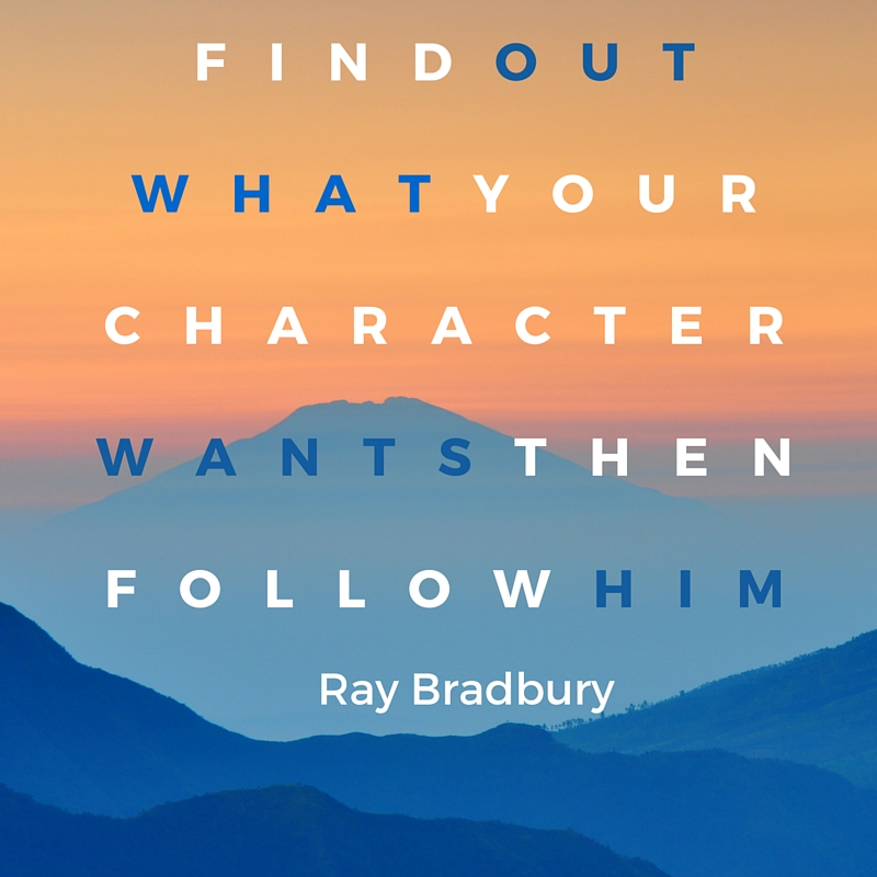 Find Out What Your Character Wants Then Follow Him Ray Bradbury