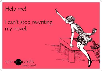 Help Me I Can't Stop Rewriting My Novel You Know You Are A Writer When