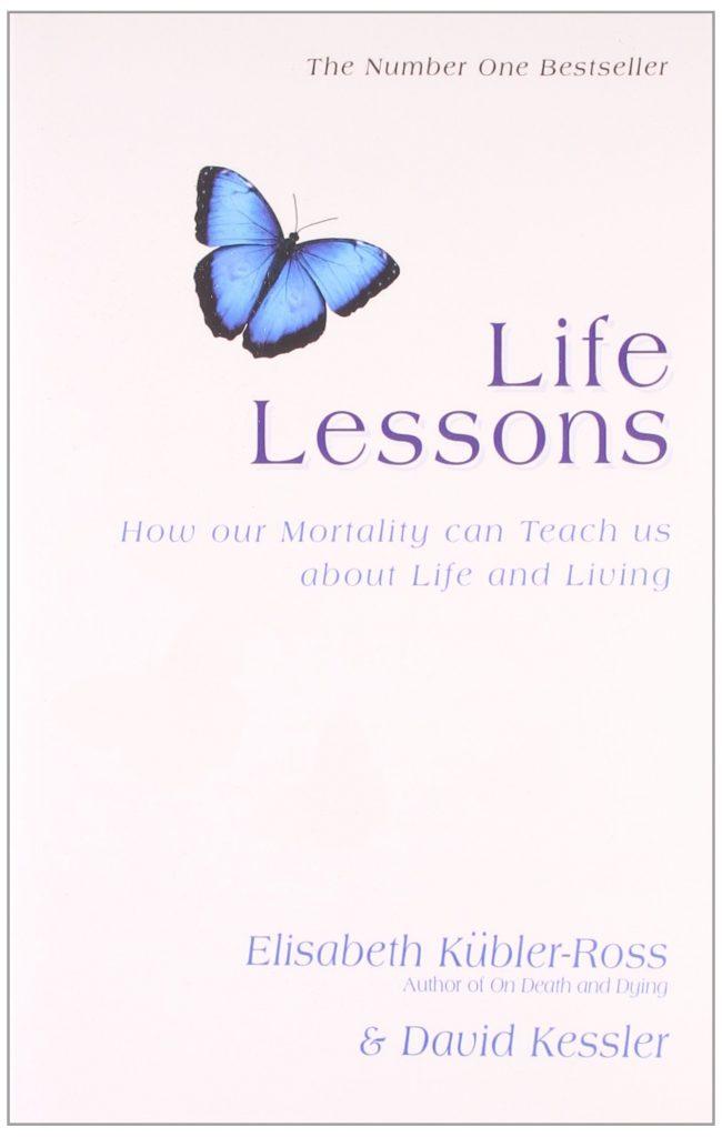 Life Lessons Elisabeth Kubler-Ross David Kessler