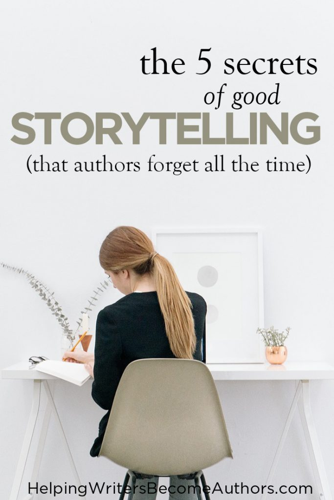 The 5 Secrets of Good Storytelling (That Writers Forget All the Time)